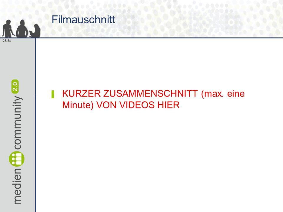 25/50 Filmauschnitt ▌ KURZER ZUSAMMENSCHNITT (max. eine Minute) VON VIDEOS HIER
