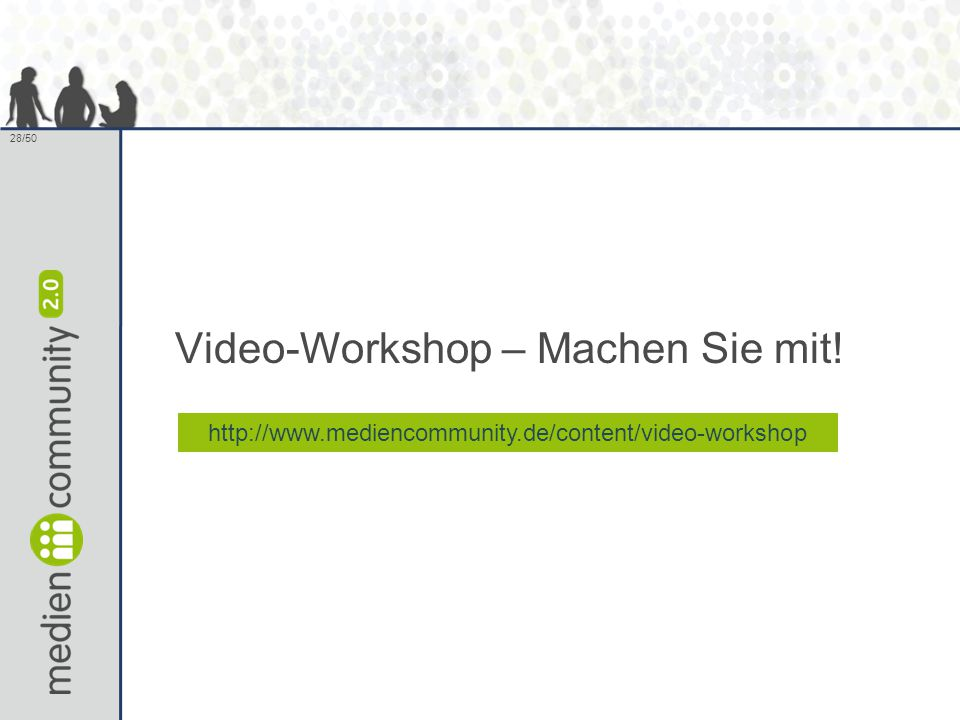 28/50 Video-Workshop – Machen Sie mit! http://www.mediencommunity.de/content/video-workshop