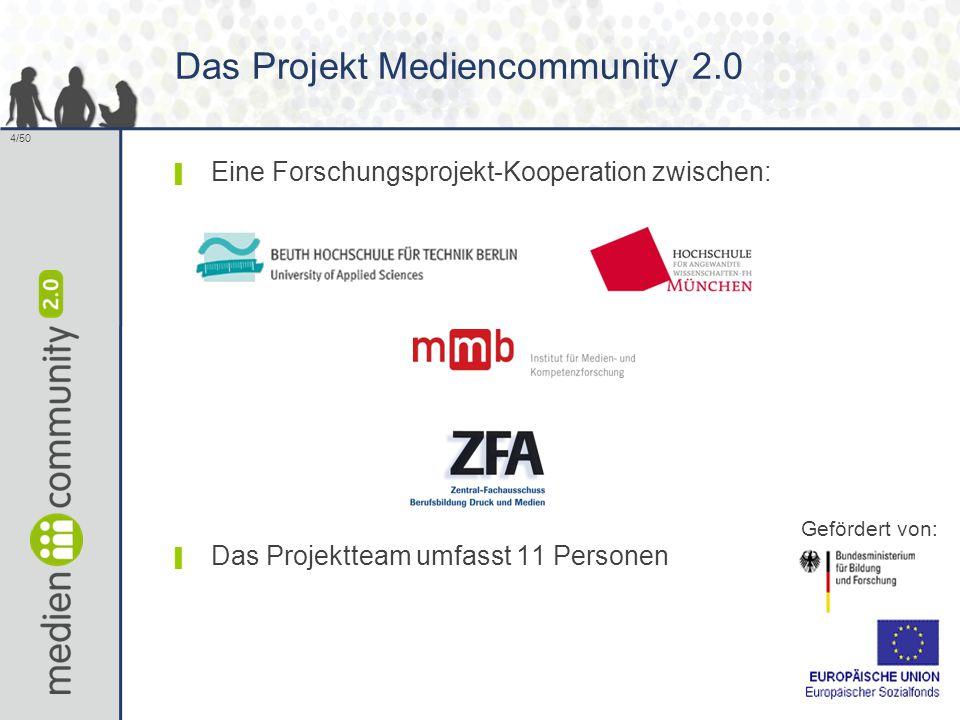 4/50 Das Projekt Mediencommunity 2.0 ▌ Eine Forschungsprojekt-Kooperation zwischen: ▌ Das Projektteam umfasst 11 Personen Gefördert von: