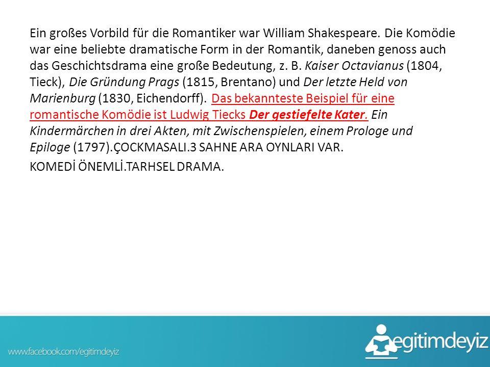 Ein großes Vorbild für die Romantiker war William Shakespeare. Die Komödie war eine beliebte dramatische Form in der Romantik, daneben genoss auch das