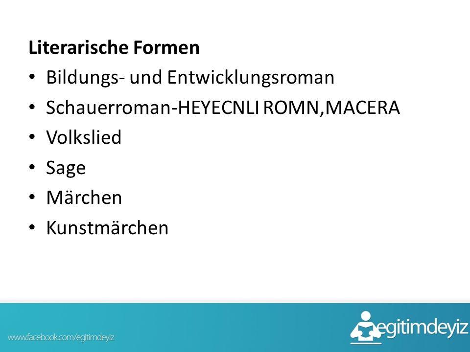 Literarische Formen Bildungs- und Entwicklungsroman Schauerroman-HEYECNLI ROMN,MACERA Volkslied Sage Märchen Kunstmärchen