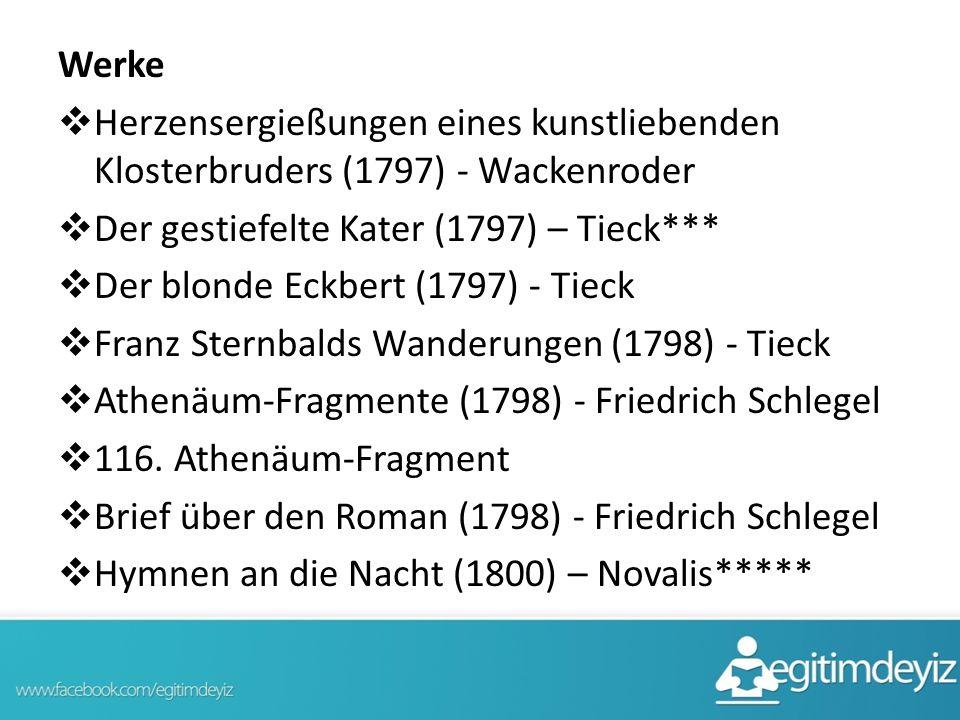 Werke  Herzensergießungen eines kunstliebenden Klosterbruders (1797) - Wackenroder  Der gestiefelte Kater (1797) – Tieck***  Der blonde Eckbert (1797) - Tieck  Franz Sternbalds Wanderungen (1798) - Tieck  Athenäum-Fragmente (1798) - Friedrich Schlegel  116.