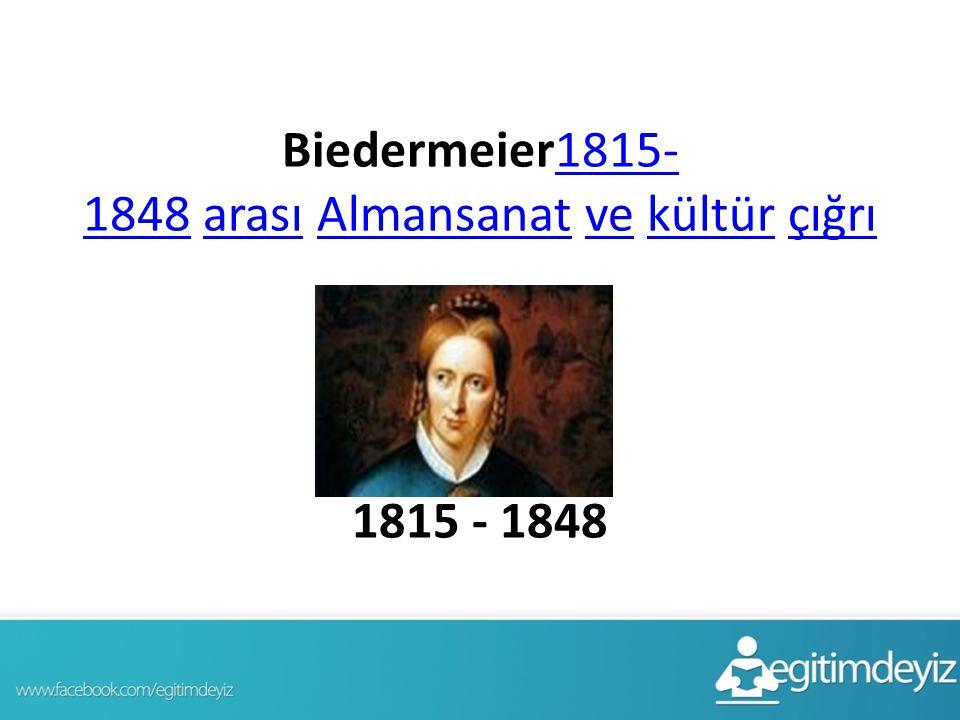 Biedermeier1815- 1848 arası Almansanat ve kültür çığrı1815- 1848arasıAlmansanatvekültürçığrı 1815 - 1848