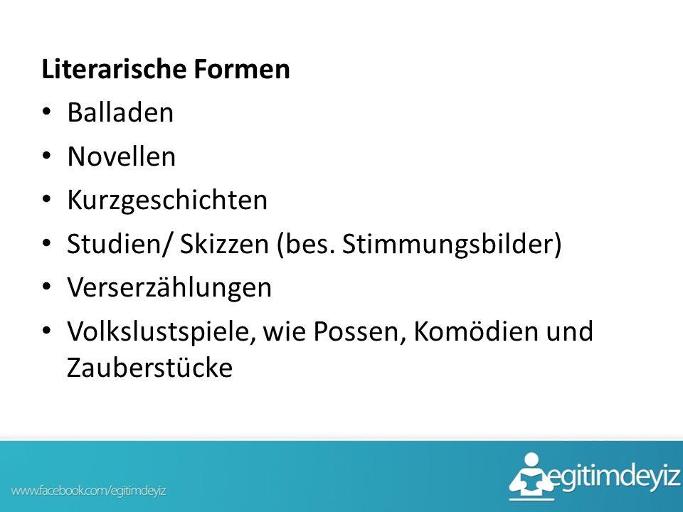 Literarische Formen Balladen Novellen Kurzgeschichten Studien/ Skizzen (bes. Stimmungsbilder) Verserzählungen Volkslustspiele, wie Possen, Komödien un