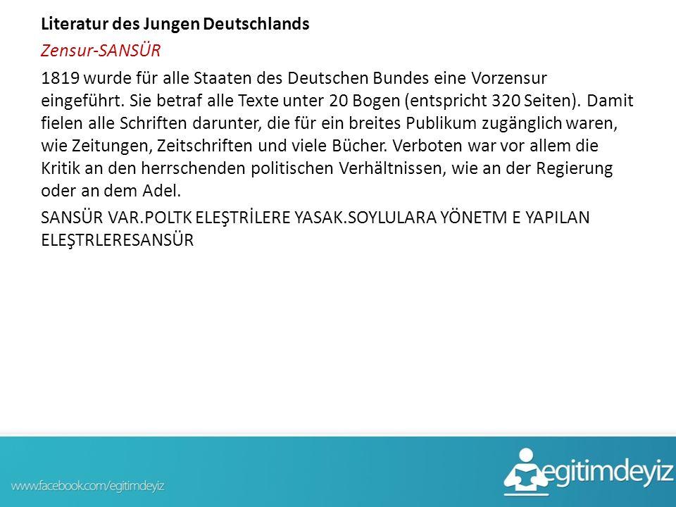 Literatur des Jungen Deutschlands Zensur-SANSÜR 1819 wurde für alle Staaten des Deutschen Bundes eine Vorzensur eingeführt. Sie betraf alle Texte unte