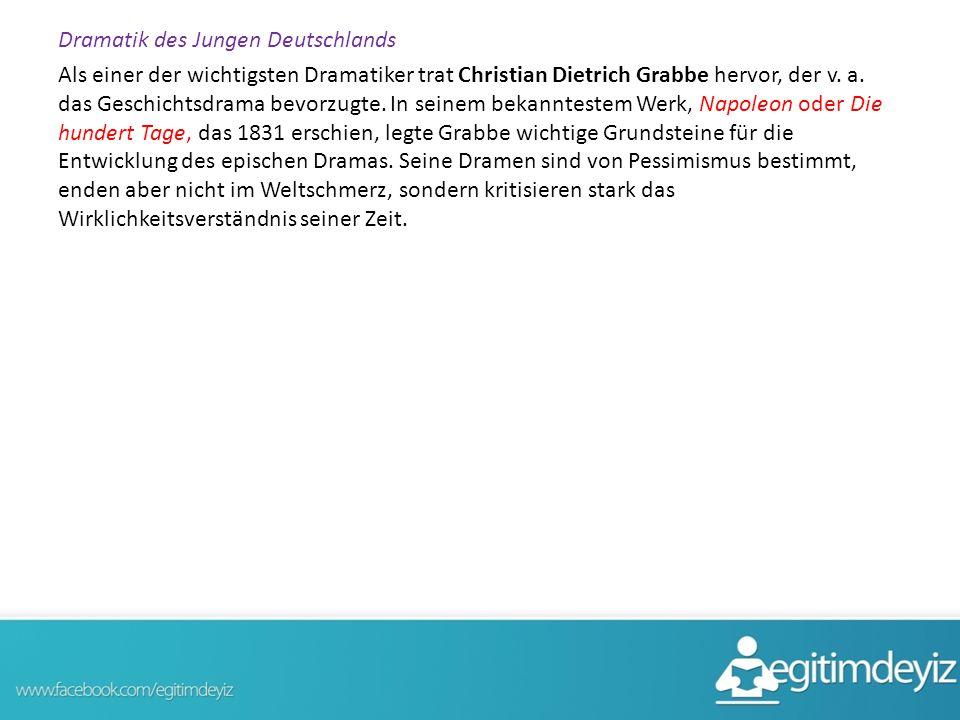 Dramatik des Jungen Deutschlands Als einer der wichtigsten Dramatiker trat Christian Dietrich Grabbe hervor, der v. a. das Geschichtsdrama bevorzugte.