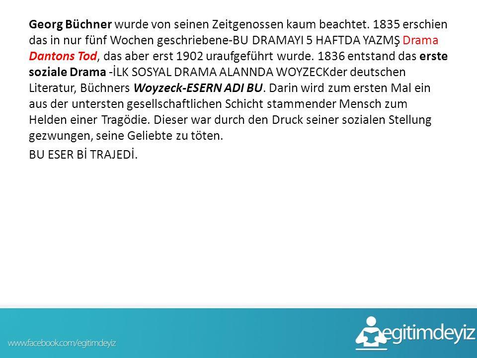 Georg Büchner wurde von seinen Zeitgenossen kaum beachtet. 1835 erschien das in nur fünf Wochen geschriebene-BU DRAMAYI 5 HAFTDA YAZMŞ Drama Dantons T