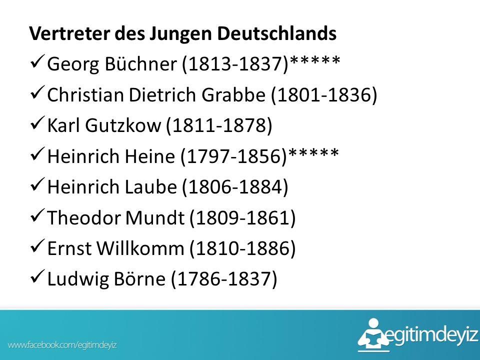 Vertreter des Jungen Deutschlands Georg Büchner (1813-1837)***** Christian Dietrich Grabbe (1801-1836) Karl Gutzkow (1811-1878) Heinrich Heine (1797-1