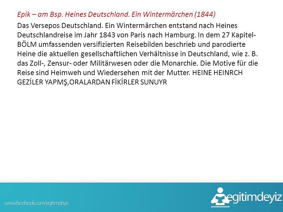 Epik – am Bsp. Heines Deutschland. Ein Wintermärchen (1844) Das Versepos Deutschland. Ein Wintermärchen entstand nach Heines Deutschlandreise im Jahr