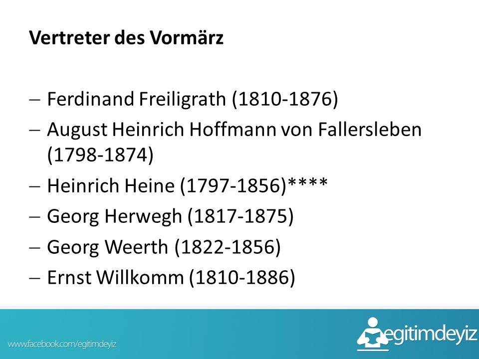 Vertreter des Vormärz  Ferdinand Freiligrath (1810-1876)  August Heinrich Hoffmann von Fallersleben (1798-1874)  Heinrich Heine (1797-1856)****  Georg Herwegh (1817-1875)  Georg Weerth (1822-1856)  Ernst Willkomm (1810-1886)