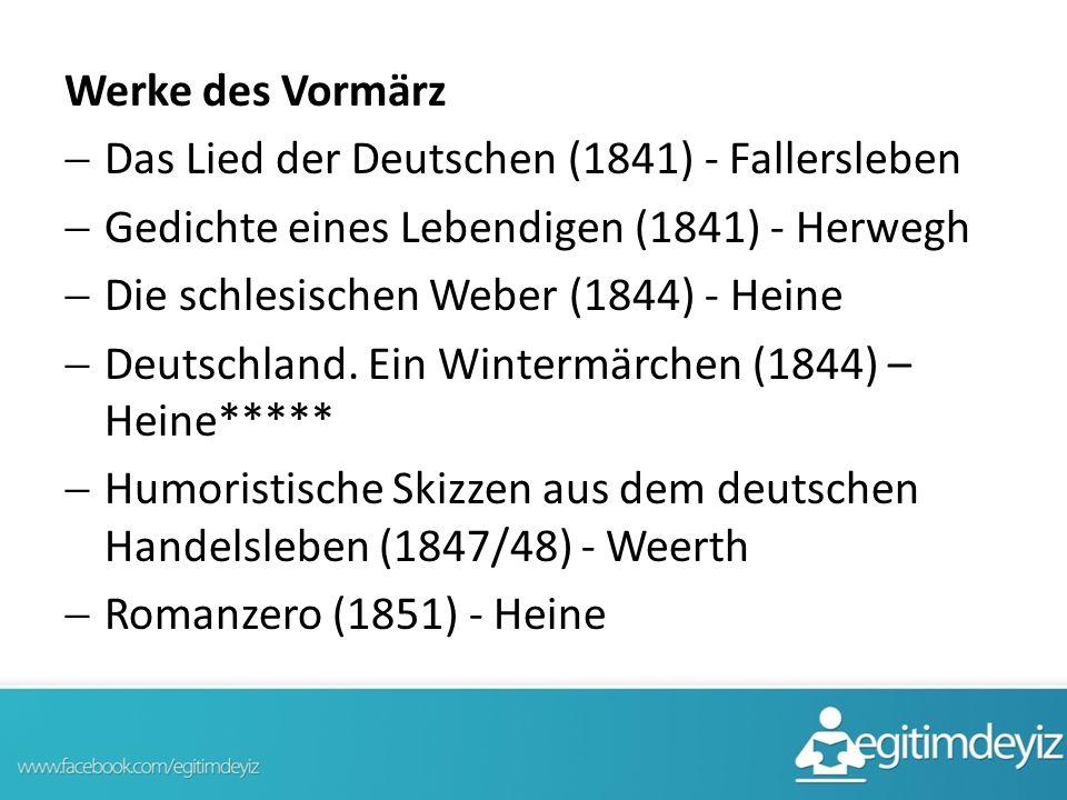 Werke des Vormärz  Das Lied der Deutschen (1841) - Fallersleben  Gedichte eines Lebendigen (1841) - Herwegh  Die schlesischen Weber (1844) - Heine