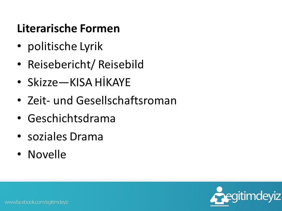 Literarische Formen politische Lyrik Reisebericht/ Reisebild Skizze—KISA HİKAYE Zeit- und Gesellschaftsroman Geschichtsdrama soziales Drama Novelle