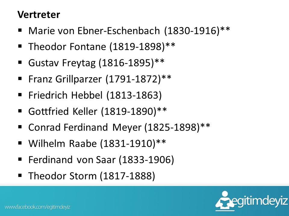 Vertreter  Marie von Ebner-Eschenbach (1830-1916)**  Theodor Fontane (1819-1898)**  Gustav Freytag (1816-1895)**  Franz Grillparzer (1791-1872)**  Friedrich Hebbel (1813-1863)  Gottfried Keller (1819-1890)**  Conrad Ferdinand Meyer (1825-1898)**  Wilhelm Raabe (1831-1910)**  Ferdinand von Saar (1833-1906)  Theodor Storm (1817-1888)