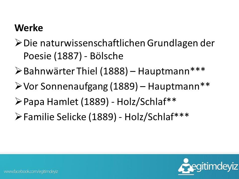 Werke  Die naturwissenschaftlichen Grundlagen der Poesie (1887) - Bölsche  Bahnwärter Thiel (1888) – Hauptmann***  Vor Sonnenaufgang (1889) – Hauptmann**  Papa Hamlet (1889) - Holz/Schlaf**  Familie Selicke (1889) - Holz/Schlaf***