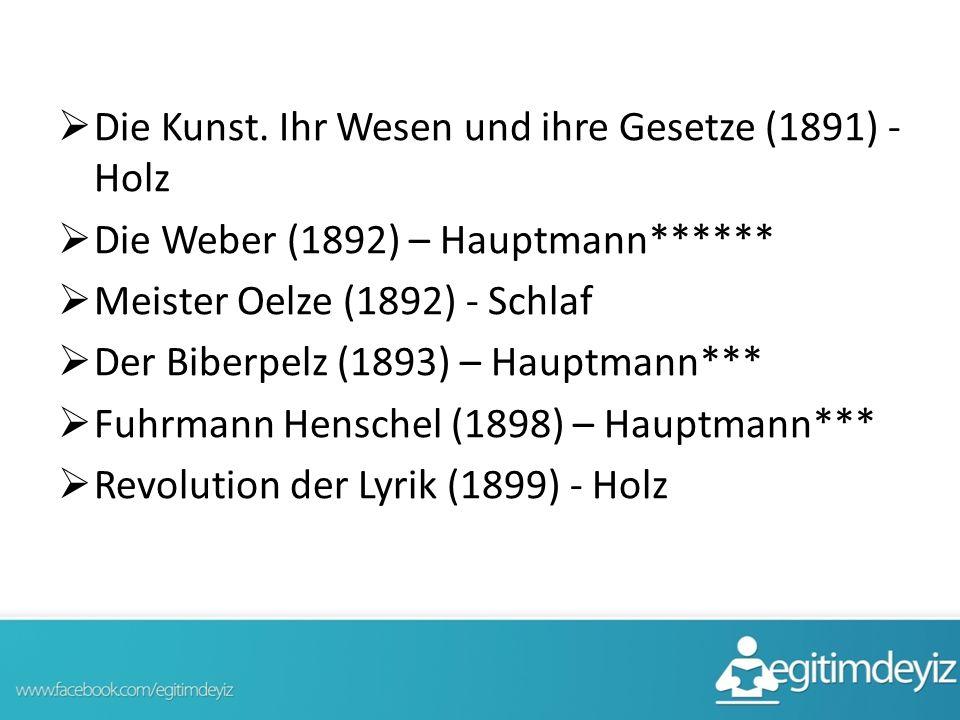  Die Kunst. Ihr Wesen und ihre Gesetze (1891) - Holz  Die Weber (1892) – Hauptmann******  Meister Oelze (1892) - Schlaf  Der Biberpelz (1893) – Ha