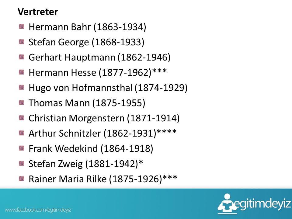 Vertreter Hermann Bahr (1863-1934) Stefan George (1868-1933) Gerhart Hauptmann (1862-1946) Hermann Hesse (1877-1962)*** Hugo von Hofmannsthal (1874-1929) Thomas Mann (1875-1955) Christian Morgenstern (1871-1914) Arthur Schnitzler (1862-1931)**** Frank Wedekind (1864-1918) Stefan Zweig (1881-1942)* Rainer Maria Rilke (1875-1926)***