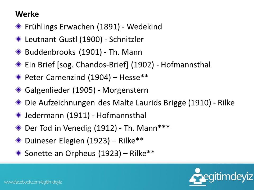 Werke Frühlings Erwachen (1891) - Wedekind Leutnant Gustl (1900) - Schnitzler Buddenbrooks (1901) - Th. Mann Ein Brief [sog. Chandos-Brief] (1902) - H