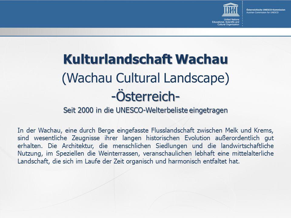 Kulturlandschaft Wachau (Wachau Cultural Landscape)-Österreich- Seit 2000 in die UNESCO-Welterbeliste eingetragen In der Wachau, eine durch Berge eingefasste Flusslandschaft zwischen Melk und Krems, sind wesentliche Zeugnisse ihrer langen historischen Evolution außerordentlich gut erhalten.