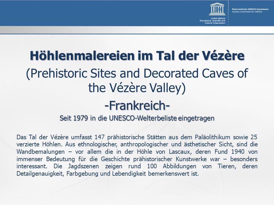 Höhlenmalereien im Tal der Vézère (Prehistoric Sites and Decorated Caves of the Vézère Valley)-Frankreich- Seit 1979 in die UNESCO-Welterbeliste eingetragen Das Tal der Vézère umfasst 147 prähistorische Stätten aus dem Paläolithikum sowie 25 verzierte Höhlen.