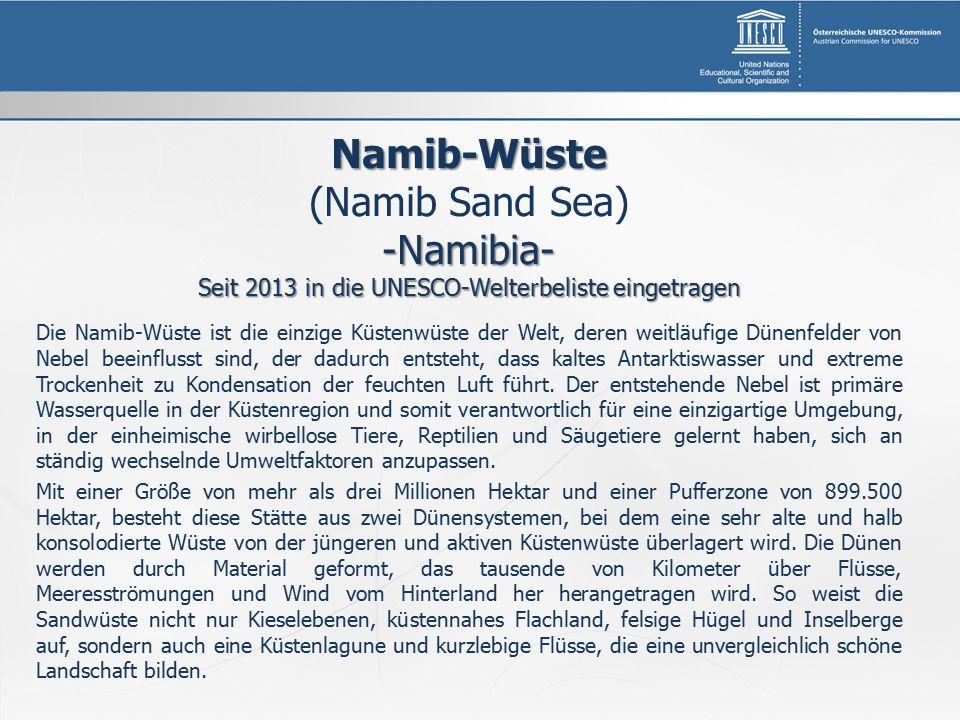 Namib-Wüste (Namib Sand Sea)-Namibia- Seit 2013 in die UNESCO-Welterbeliste eingetragen Die Namib-Wüste ist die einzige Küstenwüste der Welt, deren we