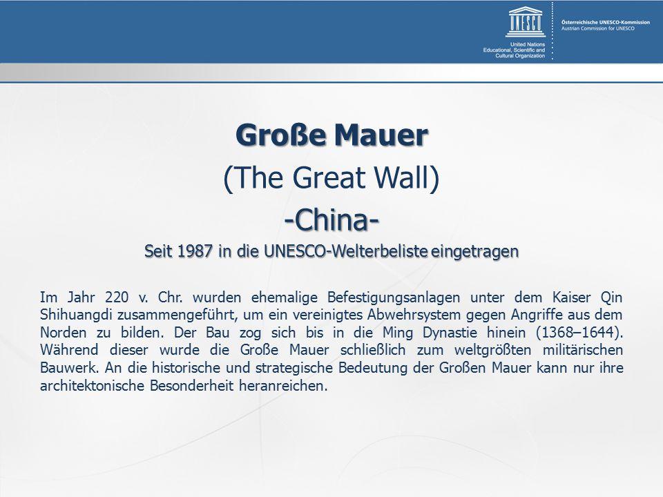 Große Mauer (The Great Wall)-China- Seit 1987 in die UNESCO-Welterbeliste eingetragen Im Jahr 220 v. Chr. wurden ehemalige Befestigungsanlagen unter d