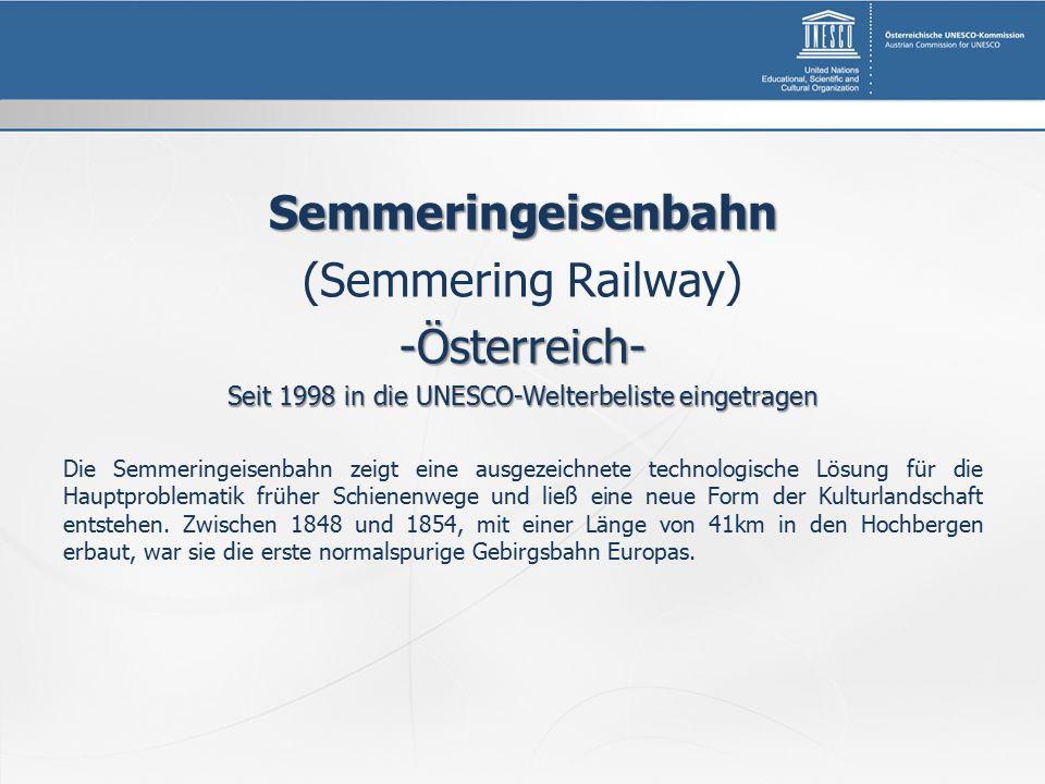 Semmeringeisenbahn (Semmering Railway)-Österreich- Seit 1998 in die UNESCO-Welterbeliste eingetragen Die Semmeringeisenbahn zeigt eine ausgezeichnete technologische Lösung für die Hauptproblematik früher Schienenwege und ließ eine neue Form der Kulturlandschaft entstehen.