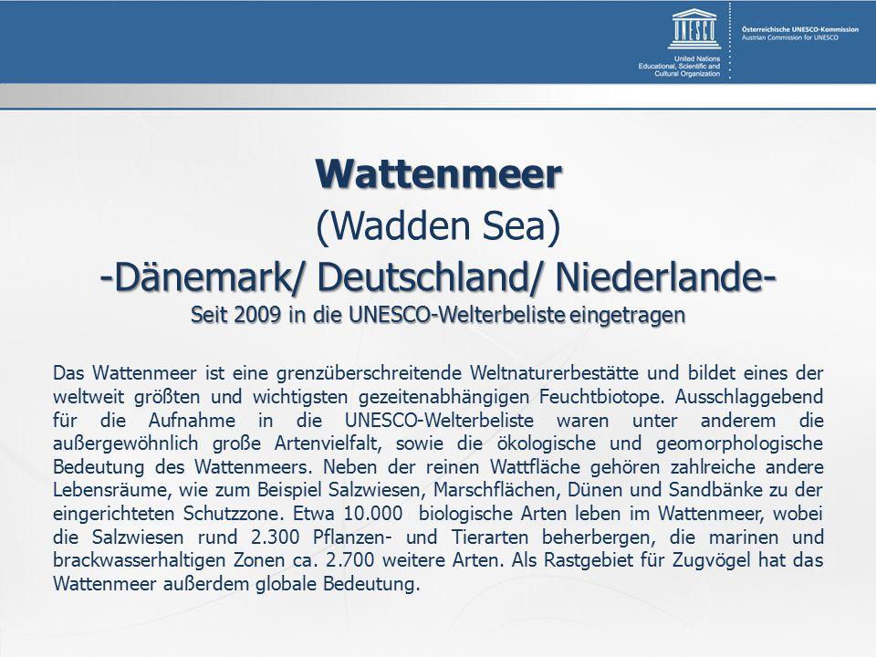 Wattenmeer (Wadden Sea) -Dänemark/ Deutschland/ Niederlande- Seit 2009 in die UNESCO-Welterbeliste eingetragen Das Wattenmeer ist eine grenzüberschreitende Weltnaturerbestätte und bildet eines der weltweit größten und wichtigsten gezeitenabhängigen Feuchtbiotope.