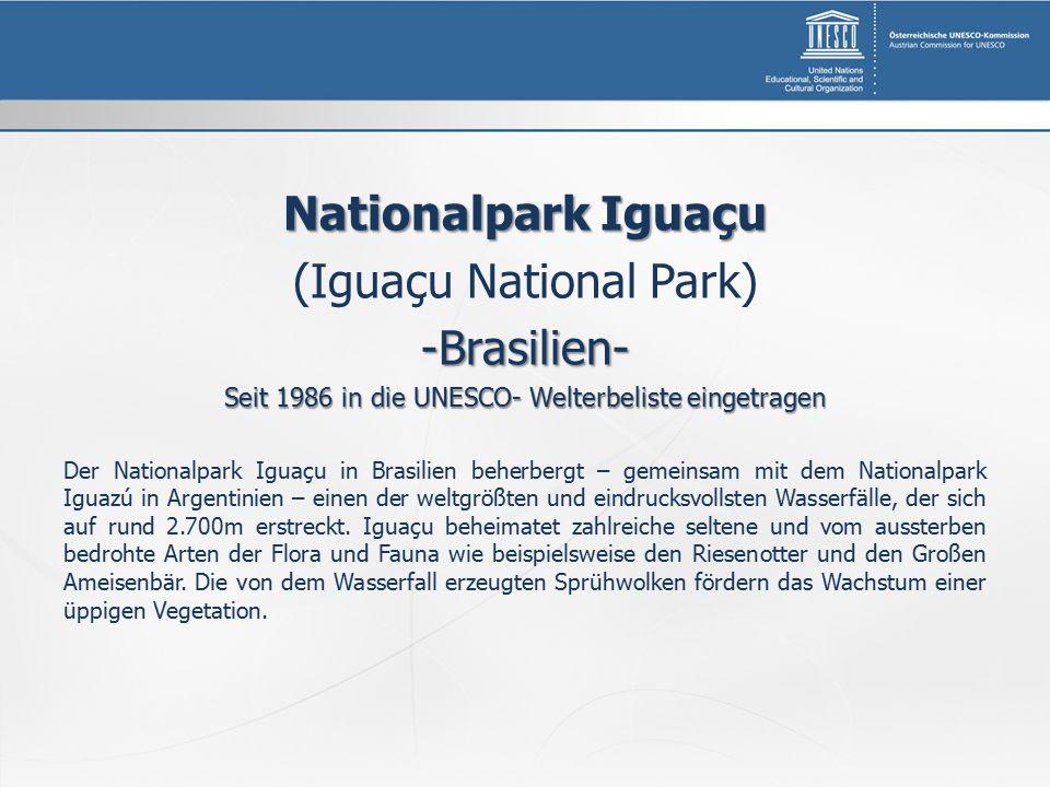 Nationalpark Iguaçu (Iguaçu National Park)-Brasilien- Seit 1986 in die UNESCO- Welterbeliste eingetragen Der Nationalpark Iguaçu in Brasilien beherbergt – gemeinsam mit dem Nationalpark Iguazú in Argentinien – einen der weltgrößten und eindrucksvollsten Wasserfälle, der sich auf rund 2.700m erstreckt.
