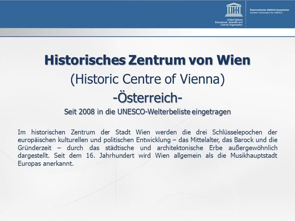 Historisches Zentrum von Wien (Historic Centre of Vienna)-Österreich- Seit 2008 in die UNESCO-Welterbeliste eingetragen Im historischen Zentrum der Stadt Wien werden die drei Schlüsselepochen der europäischen kulturellen und politischen Entwicklung – das Mittelalter, das Barock und die Gründerzeit – durch das städtische und architektonische Erbe außergewöhnlich dargestellt.