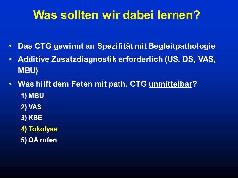 Das CTG gewinnt an Spezifität mit Begleitpathologie Additive Zusatzdiagnostik erforderlich (US, DS, VAS, MBU) Was hilft dem Feten mit path. CTG unmitt