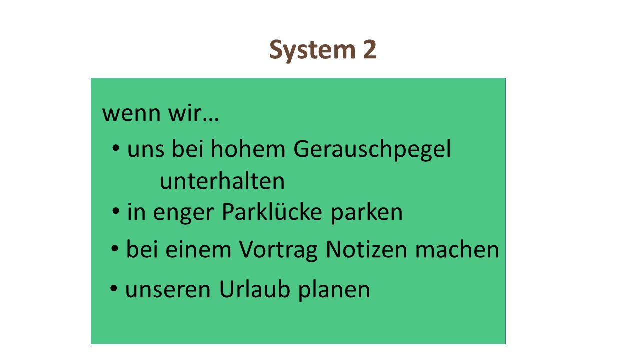 Beide helfen und lösen sich ab System 2 System 1 2 X 48 X 432 X 4128 X 4512 X 4