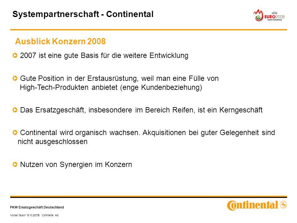 PKW Ersatzgeschäft Deutschland Norbert Busch 18.10.2007© Continental AG Ausblick Konzern 2008 Systempartnerschaft - Continental 2007 ist eine gute Bas