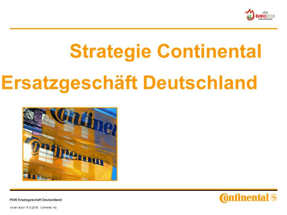 PKW Ersatzgeschäft Deutschland Norbert Busch 18.10.2007© Continental AG Ersatzgeschäft Deutschland Strategie Continental