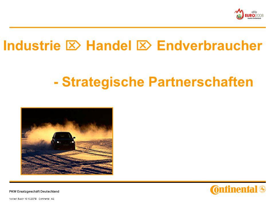 PKW Ersatzgeschäft Deutschland Norbert Busch 18.10.2007© Continental AG - Strategische Partnerschaften Industrie  Handel  Endverbraucher
