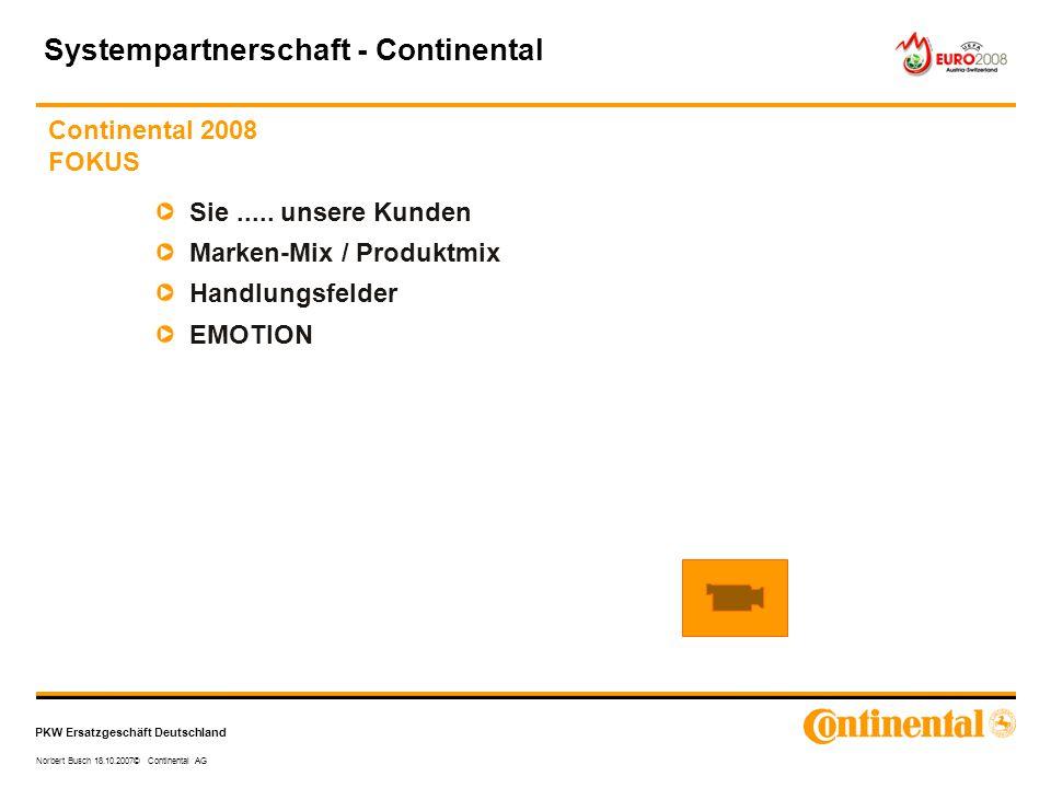 PKW Ersatzgeschäft Deutschland Norbert Busch 18.10.2007© Continental AG Continental 2008 FOKUS Systempartnerschaft - Continental Sie..... unsere Kunde