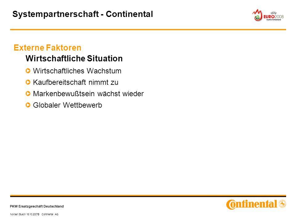 PKW Ersatzgeschäft Deutschland Norbert Busch 18.10.2007© Continental AG Externe Faktoren Systempartnerschaft - Continental Wirtschaftliche Situation W