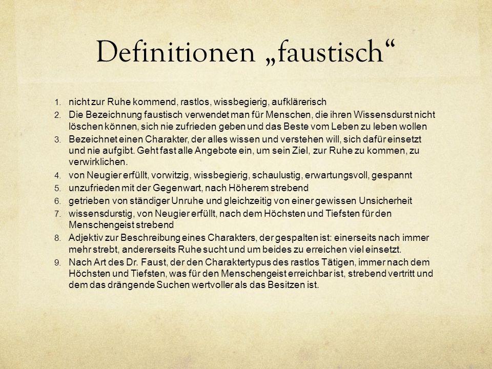 """Definitionen """"faustisch 1.nicht zur Ruhe kommend, rastlos, wissbegierig, aufklärerisch 2."""