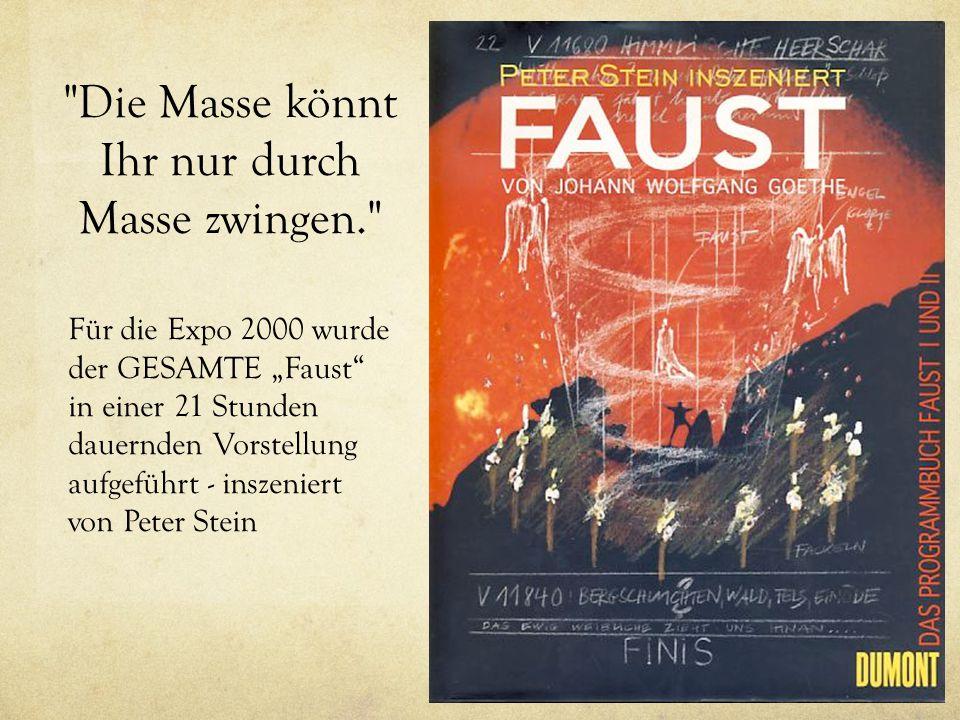 """Die Masse könnt Ihr nur durch Masse zwingen. Für die Expo 2000 wurde der GESAMTE """"Faust in einer 21 Stunden dauernden Vorstellung aufgeführt - inszeniert von Peter Stein"""