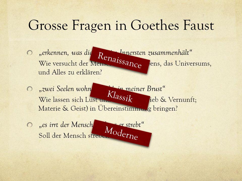 """Grosse Fragen in Goethes Faust """"erkennen, was die Welt im Innersten zusammenhält Wie versucht der Mensch sich das Lebens, das Universums, und Alles zu erklären."""