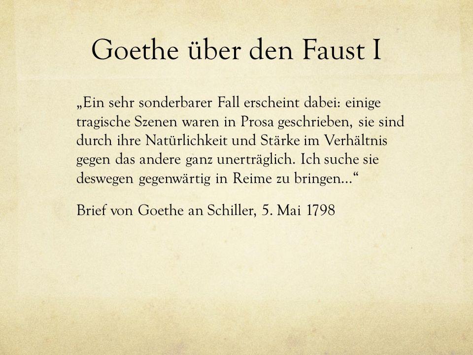 """Goethe über den Faust I """"Ein sehr sonderbarer Fall erscheint dabei: einige tragische Szenen waren in Prosa geschrieben, sie sind durch ihre Natürlichkeit und Stärke im Verhältnis gegen das andere ganz unerträglich."""