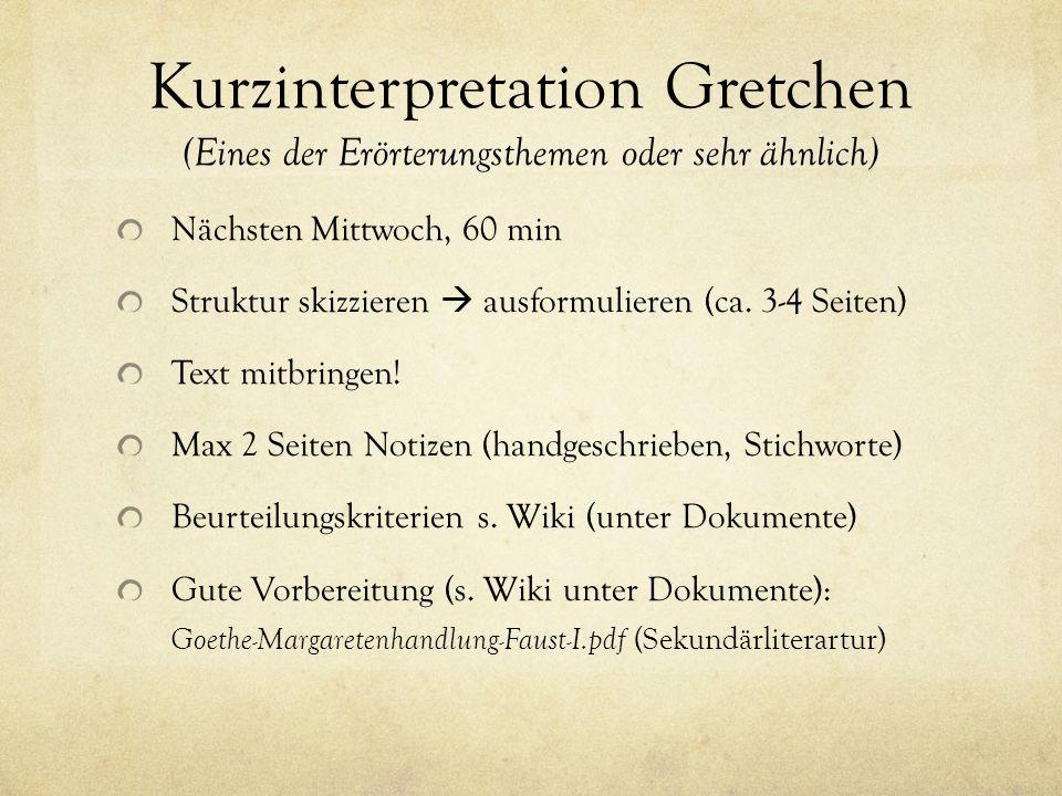 Kurzinterpretation Gretchen (Eines der Erörterungsthemen oder sehr ähnlich) Nächsten Mittwoch, 60 min Struktur skizzieren  ausformulieren (ca.