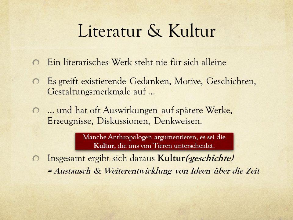 Literatur & Kultur Ein literarisches Werk steht nie für sich alleine Es greift existierende Gedanken, Motive, Geschichten, Gestaltungsmerkmale auf......