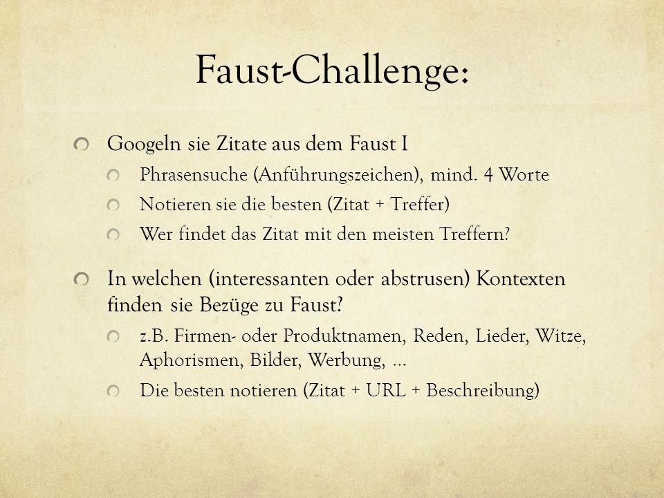 Faust-Challenge: Googeln sie Zitate aus dem Faust I Phrasensuche (Anführungszeichen), mind.
