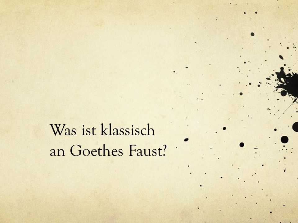 Was ist klassisch an Goethes Faust?