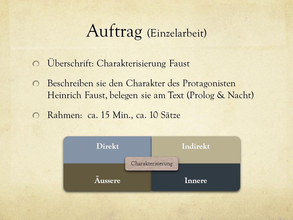 Auftrag (Einzelarbeit) Überschrift: Charakterisierung Faust Beschreiben sie den Charakter des Protagonisten Heinrich Faust, belegen sie am Text (Prolog & Nacht) Rahmen: ca.