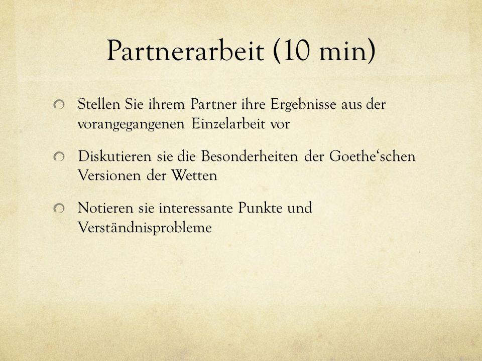 Partnerarbeit (10 min) Stellen Sie ihrem Partner ihre Ergebnisse aus der vorangegangenen Einzelarbeit vor Diskutieren sie die Besonderheiten der Goethe'schen Versionen der Wetten Notieren sie interessante Punkte und Verständnisprobleme