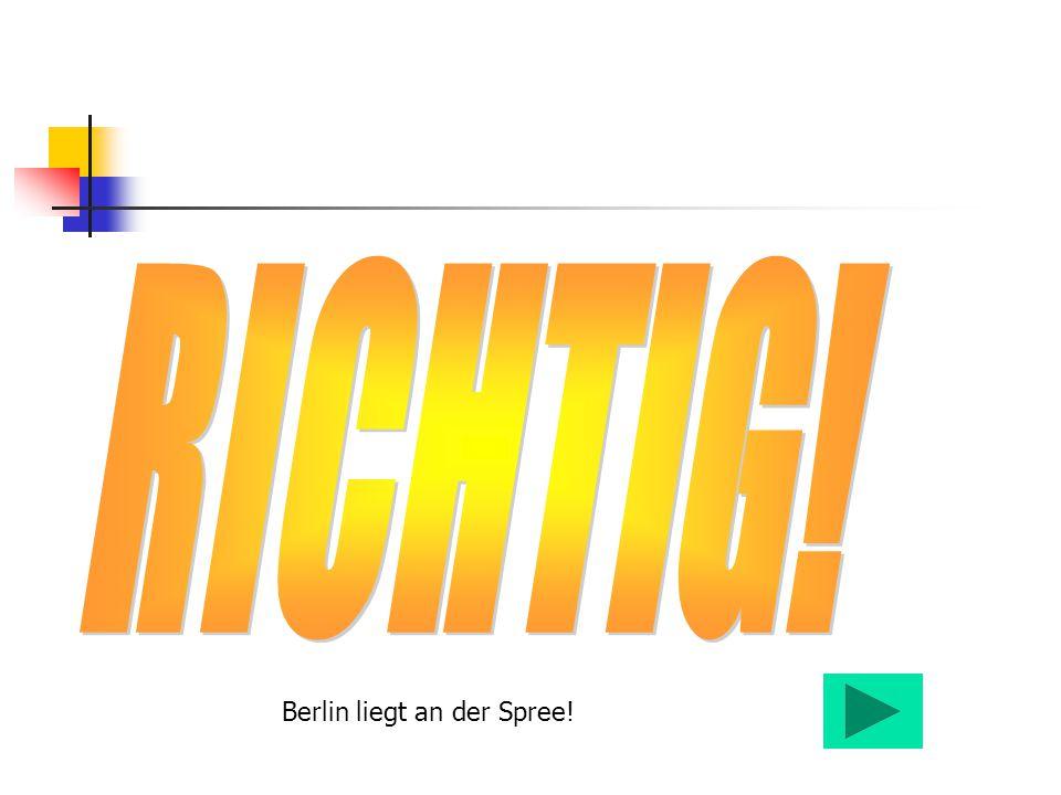 Berlin liegt an der Spree!