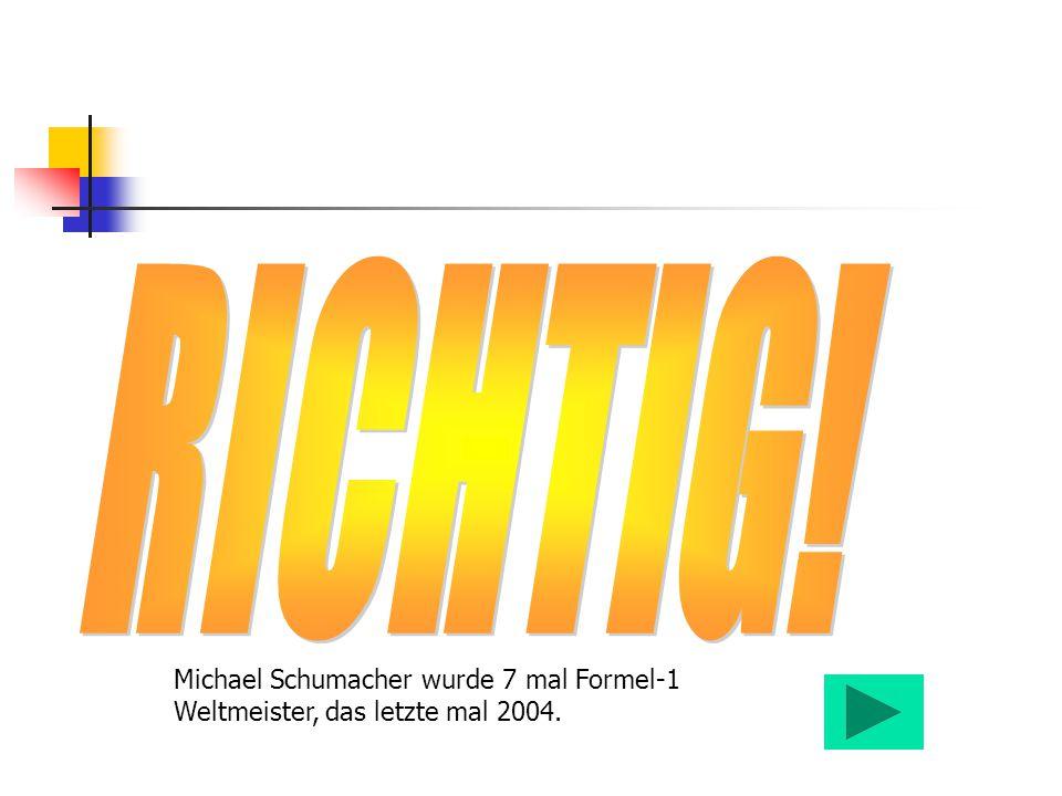 Michael Schumacher wurde 7 mal Formel-1 Weltmeister, das letzte mal 2004.
