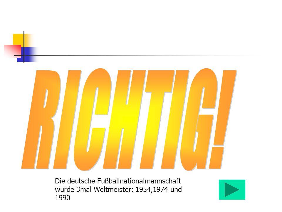 Die deutsche Fußballnationalmannschaft wurde 3mal Weltmeister: 1954,1974 und 1990