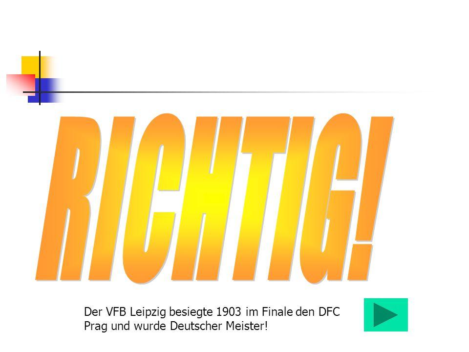 Der VFB Leipzig besiegte 1903 im Finale den DFC Prag und wurde Deutscher Meister!